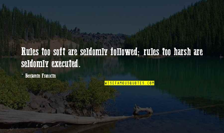 Seldomly Quotes By Benjamin Franklin: Rules too soft are seldomly followed; rules too