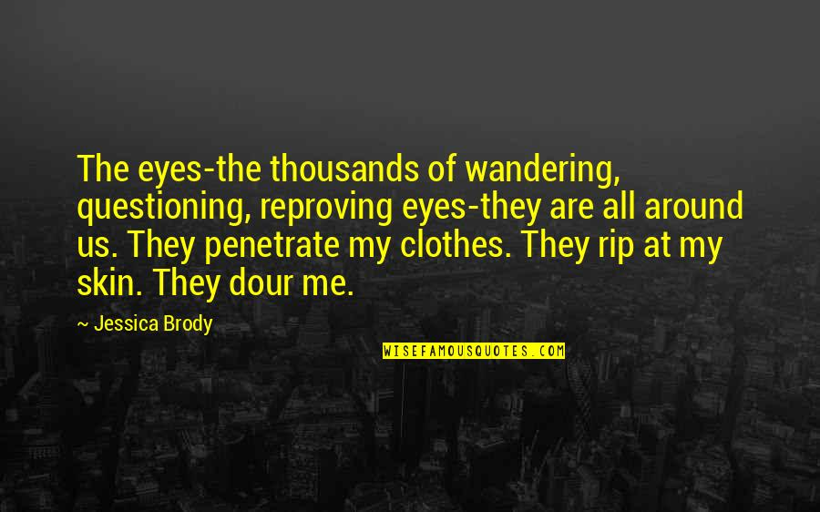 Seldomly Quotes By Jessica Brody: The eyes-the thousands of wandering, questioning, reproving eyes-they
