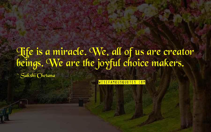 Seldomly Quotes By Sakshi Chetana: Life is a miracle. We, all of us