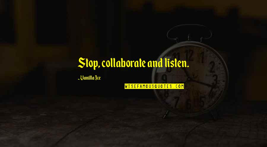 Seldomly Quotes By Vanilla Ice: Stop, collaborate and listen.