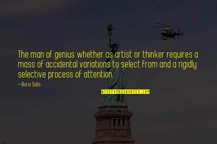 Selective Attention Quotes By Boris Sidis: The man of genius whether as artist or