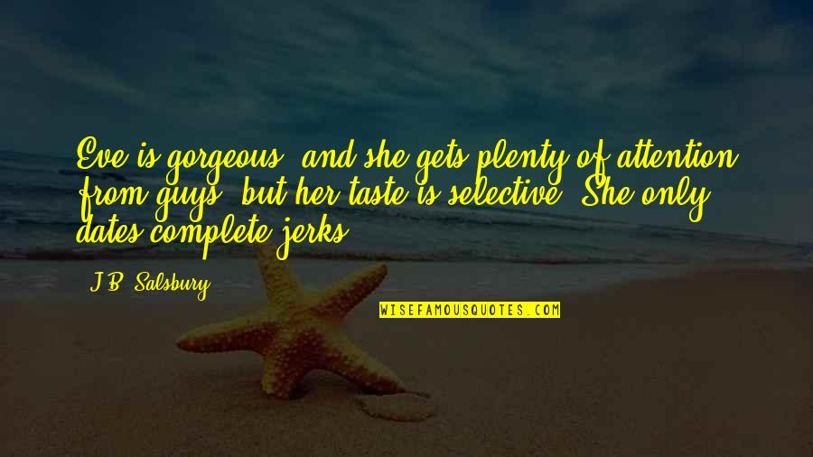 Selective Attention Quotes By J.B. Salsbury: Eve is gorgeous, and she gets plenty of