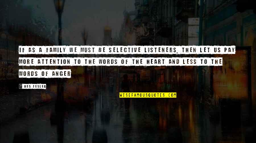 Selective Attention Quotes By Wes Fesler: If as a family we must be selective