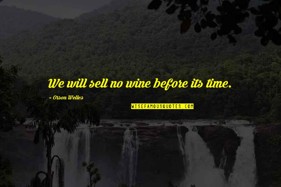 Self Admirer Quotes By Orson Welles: We will sell no wine before its time.
