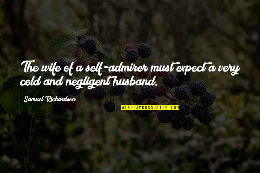 Self Admirer Quotes By Samuel Richardson: The wife of a self-admirer must expect a
