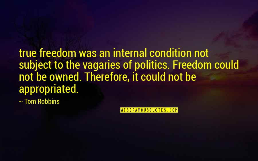Self Admirer Quotes By Tom Robbins: true freedom was an internal condition not subject