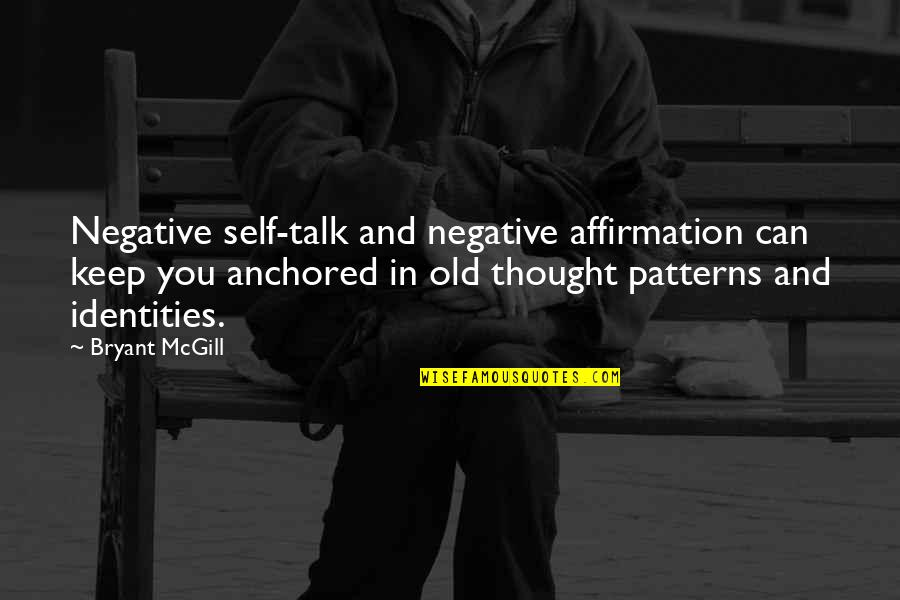 Self Affirmation Quotes By Bryant McGill: Negative self-talk and negative affirmation can keep you