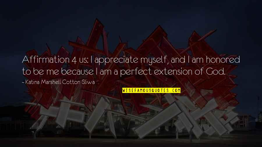 Self Affirmation Quotes By Katina Marshell Cotton-Sliwa: Affirmation 4 us: I appreciate myself, and I