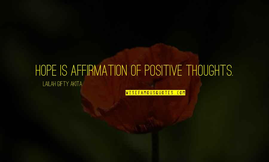 Self Affirmation Quotes By Lailah Gifty Akita: Hope is affirmation of positive thoughts.