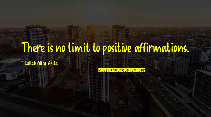 Self Affirmation Quotes By Lailah Gifty Akita: There is no limit to positive affirmations.