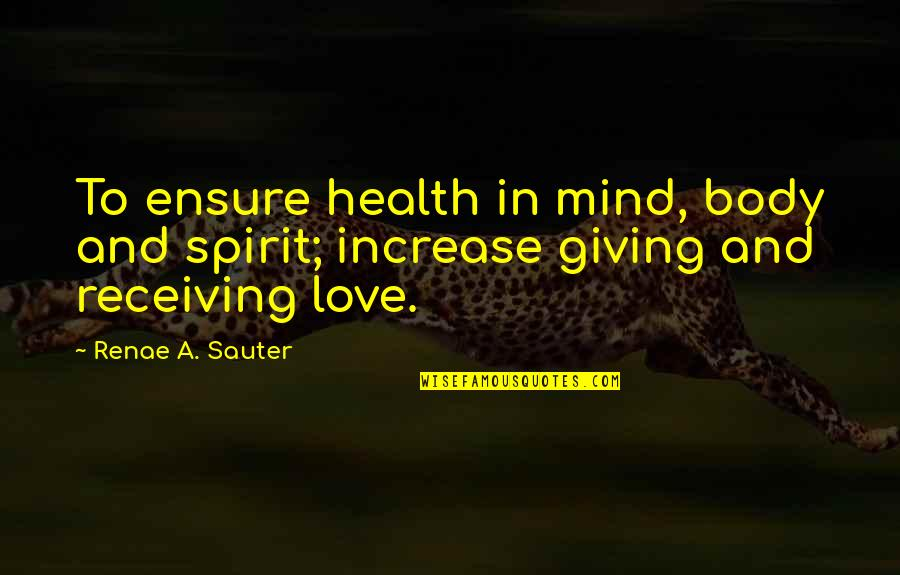 Self Affirmation Quotes By Renae A. Sauter: To ensure health in mind, body and spirit;