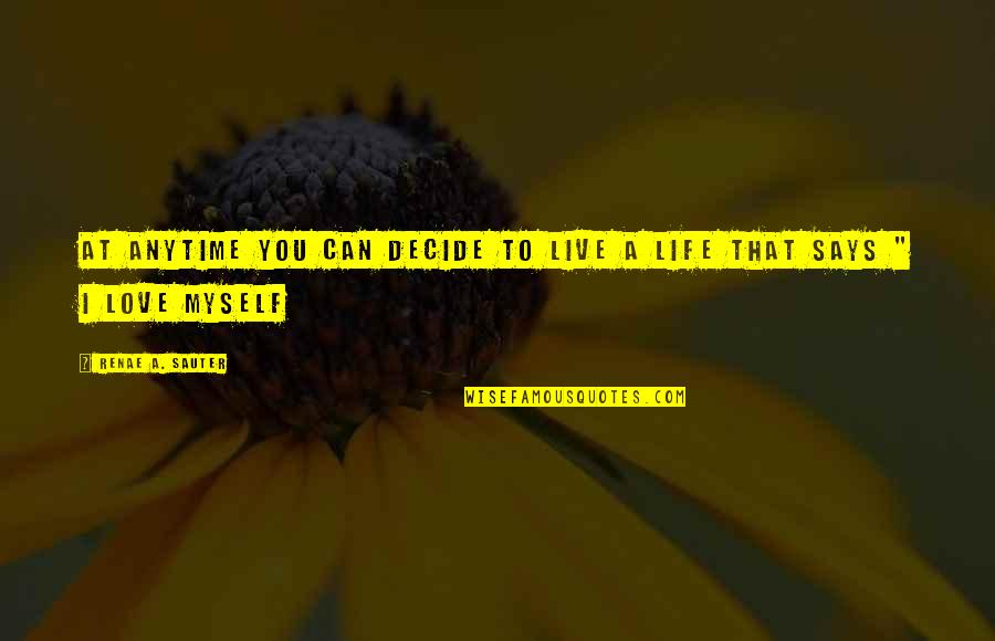 Self Affirmation Quotes By Renae A. Sauter: At anytime you can decide to live a
