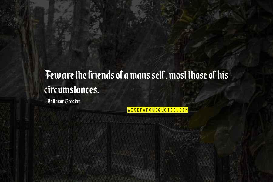 Self And Friends Quotes By Baltasar Gracian: Few are the friends of a mans self,