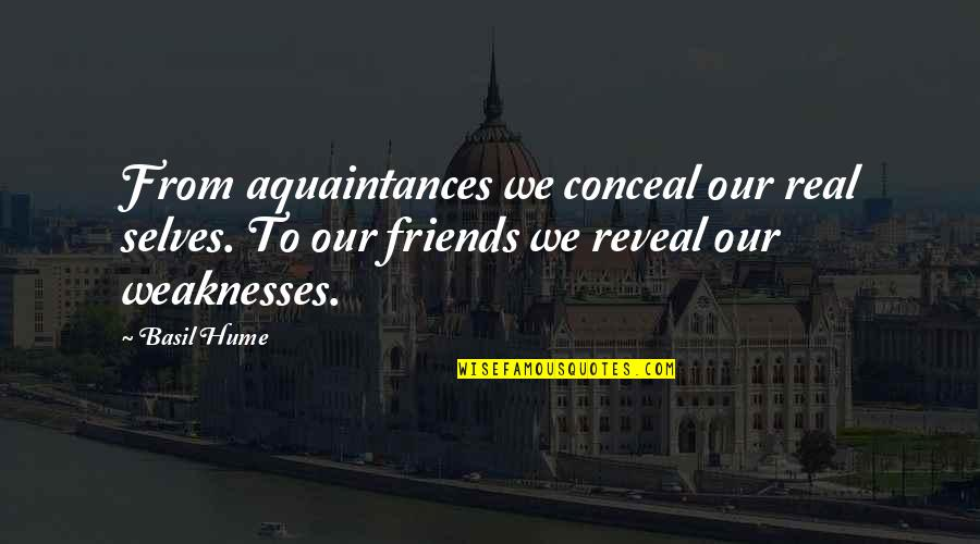 Self And Friends Quotes By Basil Hume: From aquaintances we conceal our real selves. To