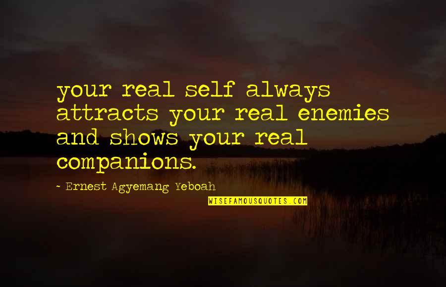 Self And Friends Quotes By Ernest Agyemang Yeboah: your real self always attracts your real enemies