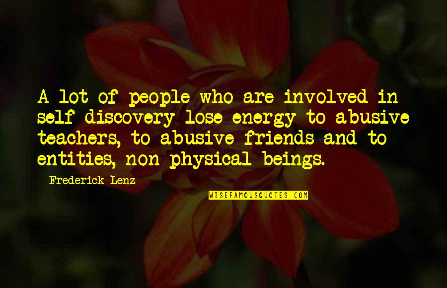 Self And Friends Quotes By Frederick Lenz: A lot of people who are involved in