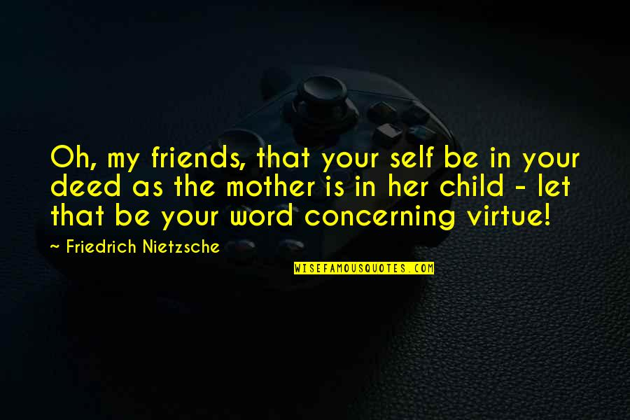 Self And Friends Quotes By Friedrich Nietzsche: Oh, my friends, that your self be in