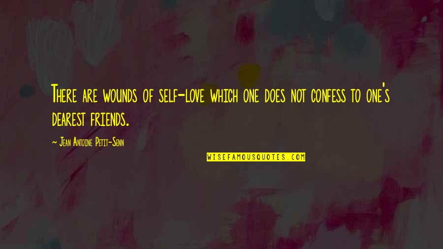 Self And Friends Quotes By Jean Antoine Petit-Senn: There are wounds of self-love which one does