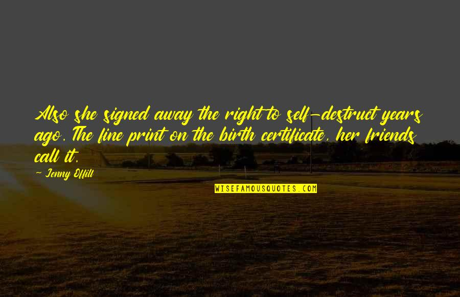 Self And Friends Quotes By Jenny Offill: Also she signed away the right to self-destruct
