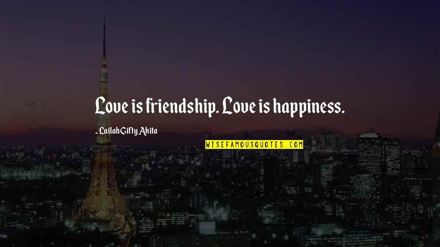 Self And Friends Quotes By Lailah Gifty Akita: Love is friendship. Love is happiness.