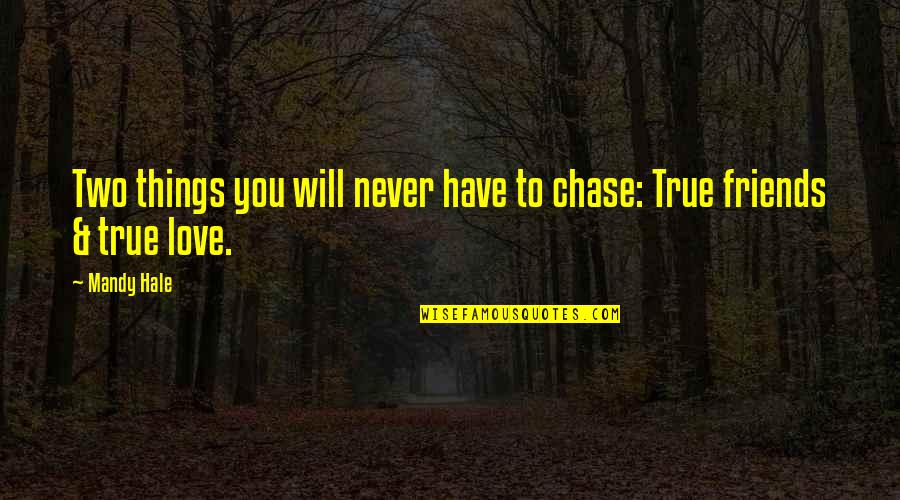 Self And Friends Quotes By Mandy Hale: Two things you will never have to chase: