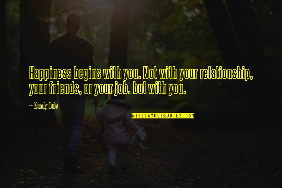 Self And Friends Quotes By Mandy Hale: Happiness begins with you. Not with your relationship,