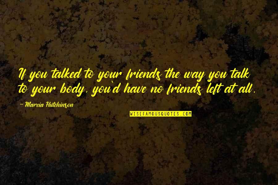 Self And Friends Quotes By Marcia Hutchinson: If you talked to your friends the way
