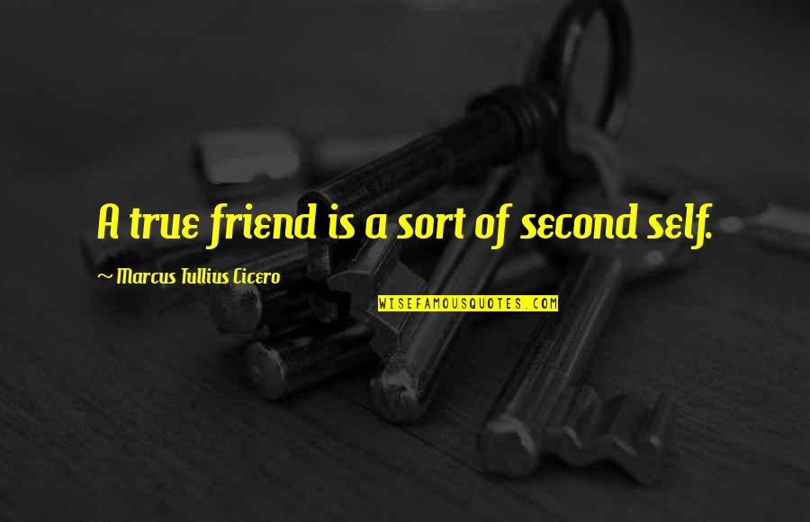 Self And Friends Quotes By Marcus Tullius Cicero: A true friend is a sort of second