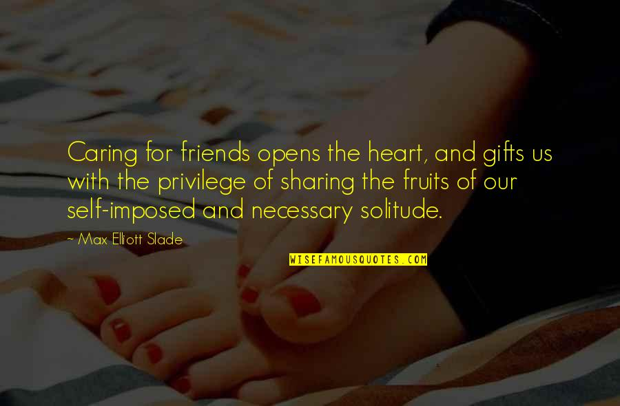 Self And Friends Quotes By Max Elliott Slade: Caring for friends opens the heart, and gifts