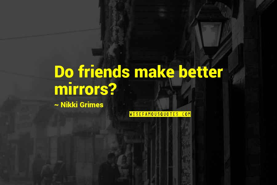 Self And Friends Quotes By Nikki Grimes: Do friends make better mirrors?