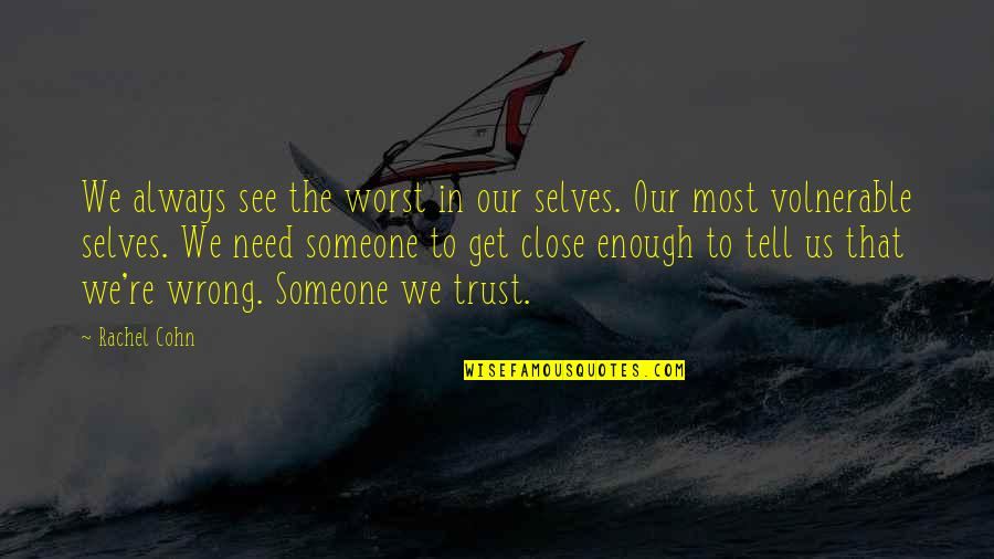 Self And Friends Quotes By Rachel Cohn: We always see the worst in our selves.