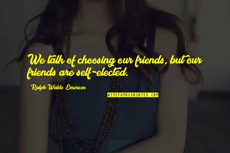 Self And Friends Quotes By Ralph Waldo Emerson: We talk of choosing our friends, but our