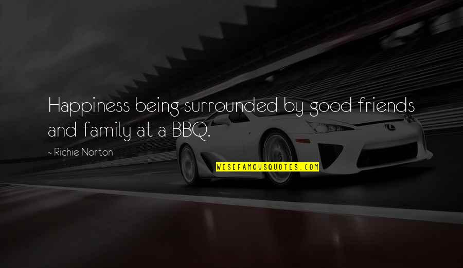 Self And Friends Quotes By Richie Norton: Happiness being surrounded by good friends and family