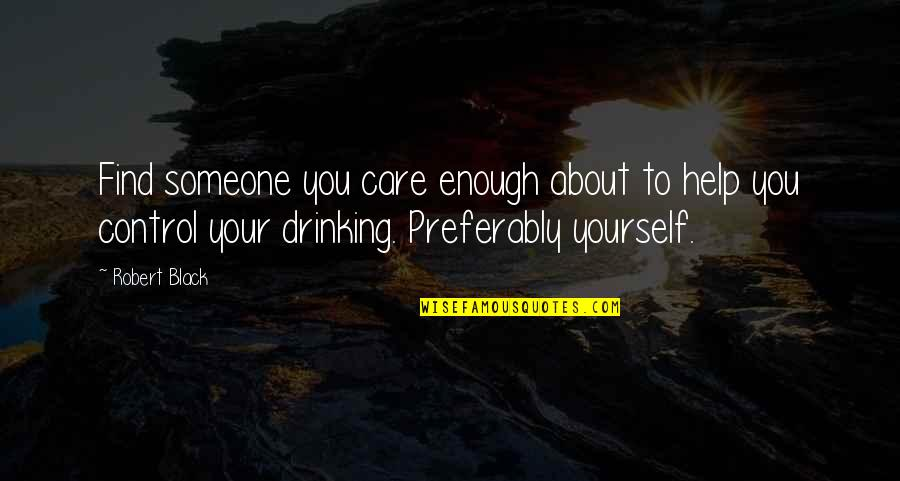 Self And Friends Quotes By Robert Black: Find someone you care enough about to help