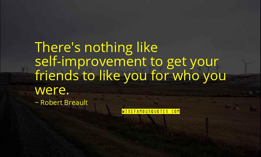 Self And Friends Quotes By Robert Breault: There's nothing like self-improvement to get your friends