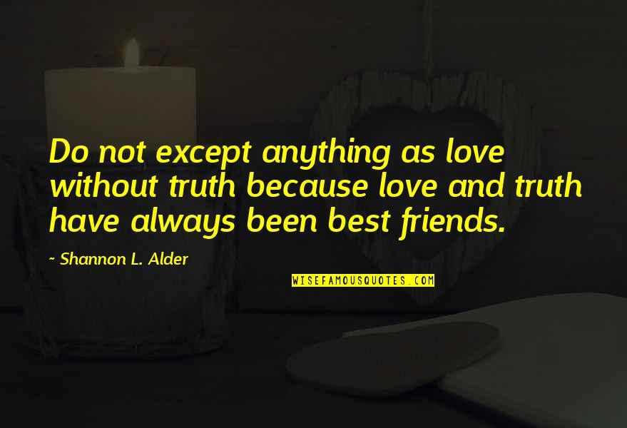 Self And Friends Quotes By Shannon L. Alder: Do not except anything as love without truth
