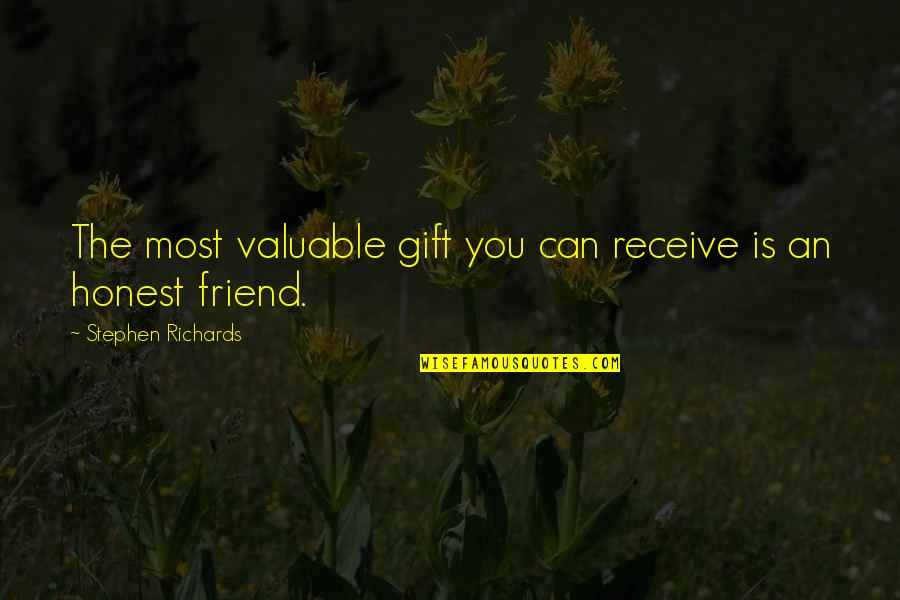 Self And Friends Quotes By Stephen Richards: The most valuable gift you can receive is