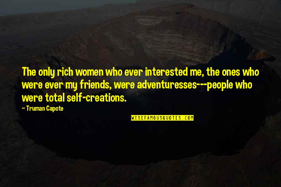 Self And Friends Quotes By Truman Capote: The only rich women who ever interested me,