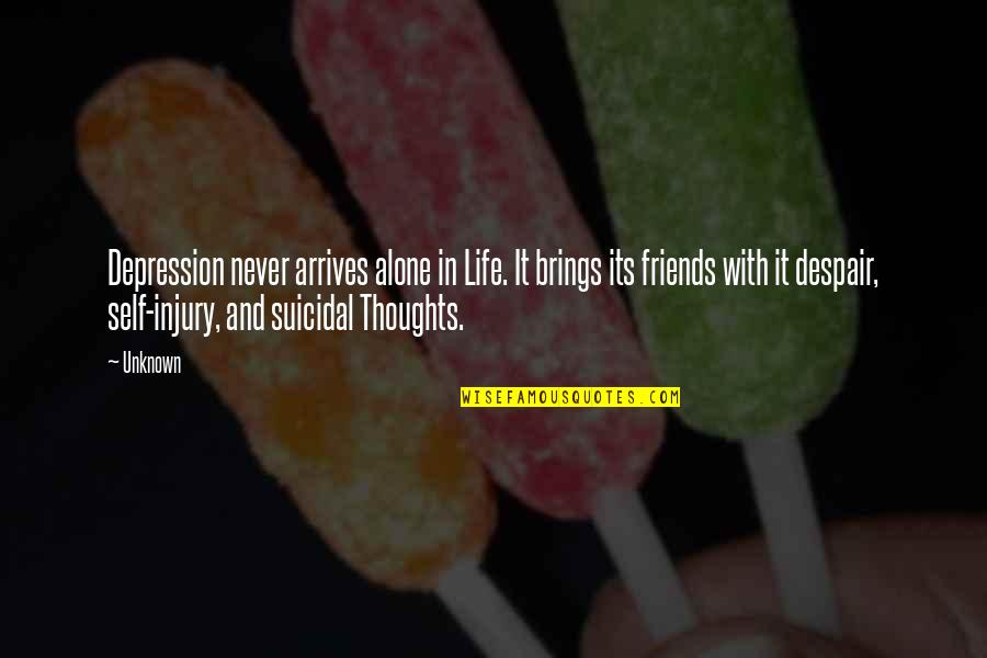 Self And Friends Quotes By Unknown: Depression never arrives alone in Life. It brings