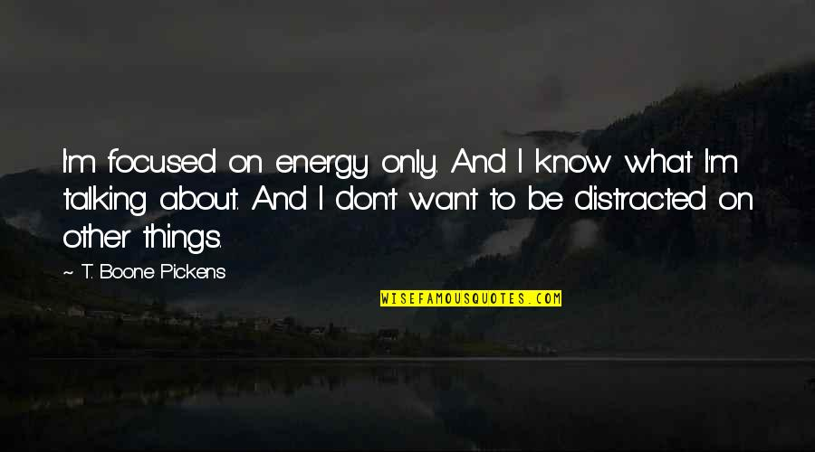 Self Confidence In Arabic Quotes By T. Boone Pickens: I'm focused on energy only. And I know