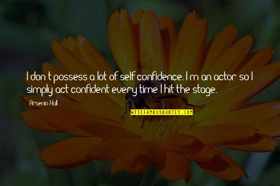 Self Confidence Quotes By Arsenio Hall: I don't possess a lot of self-confidence. I'm