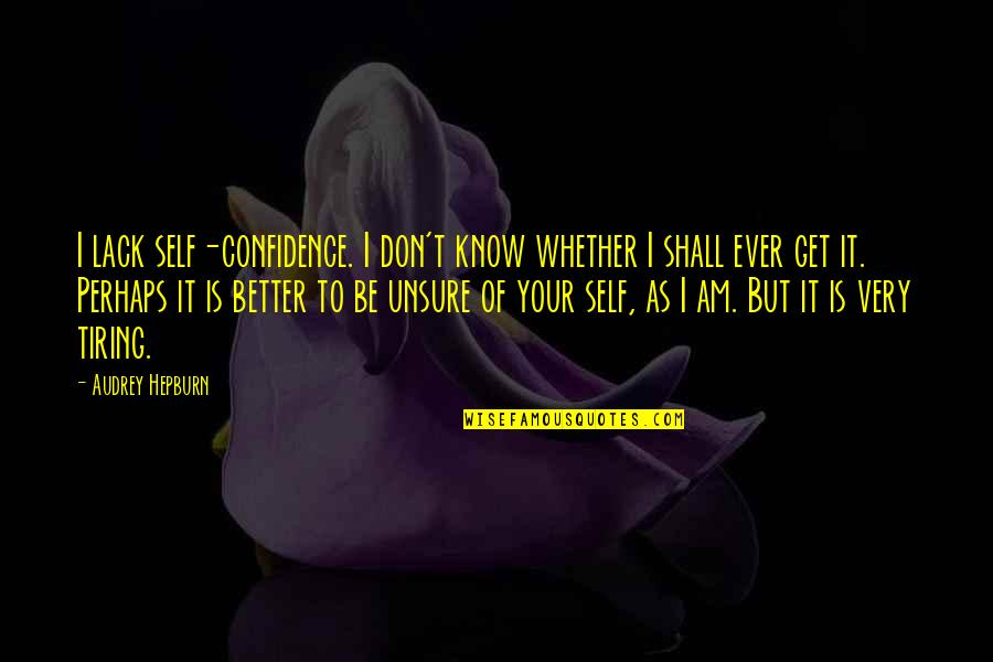 Self Confidence Quotes By Audrey Hepburn: I lack self-confidence. I don't know whether I