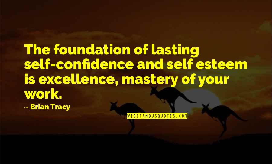 Self Confidence Quotes By Brian Tracy: The foundation of lasting self-confidence and self esteem
