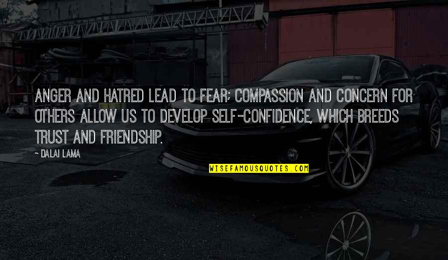 Self Confidence Quotes By Dalai Lama: Anger and hatred lead to fear; compassion and