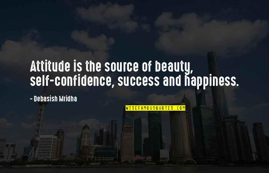 Self Confidence Quotes By Debasish Mridha: Attitude is the source of beauty, self-confidence, success