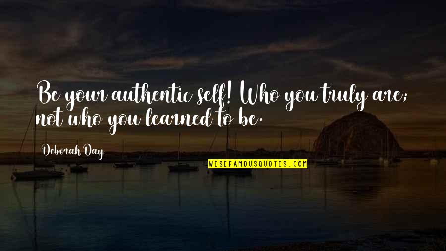 Self Confidence Quotes By Deborah Day: Be your authentic self! Who you truly are;
