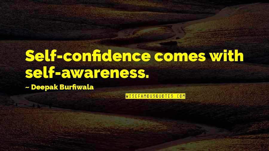 Self Confidence Quotes By Deepak Burfiwala: Self-confidence comes with self-awareness.