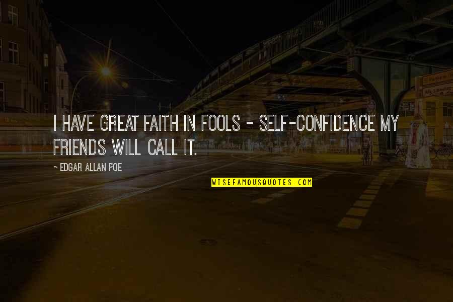 Self Confidence Quotes By Edgar Allan Poe: I have great faith in fools - self-confidence