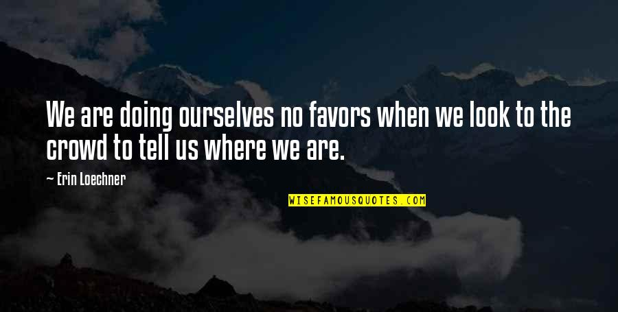 Self Confidence Quotes By Erin Loechner: We are doing ourselves no favors when we