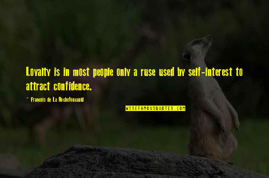 Self Confidence Quotes By Francois De La Rochefoucauld: Loyalty is in most people only a ruse